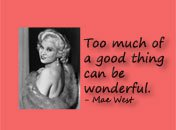 Too much of a good thing Mae West quote