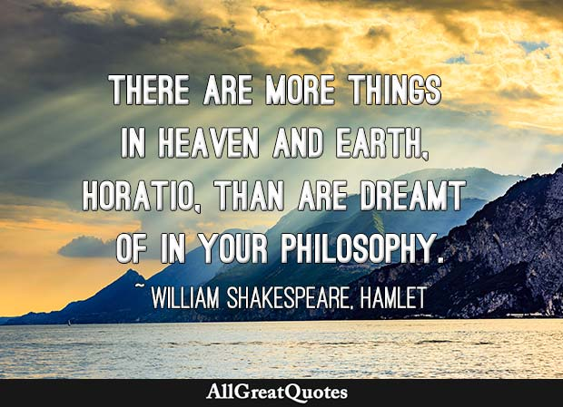 There Are More Things In Heaven And Earth Horatio Than Are Dreamt