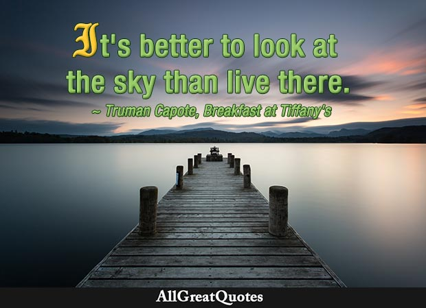 Its Better To Look At The Sky Than Live There Truman Capote