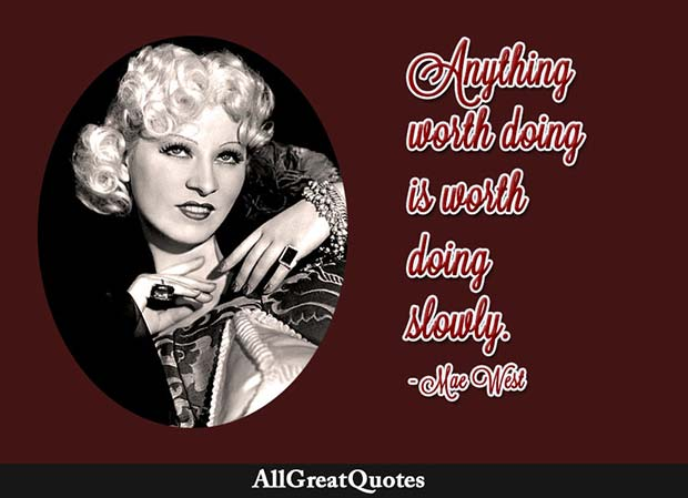 worth doing slowly mae west