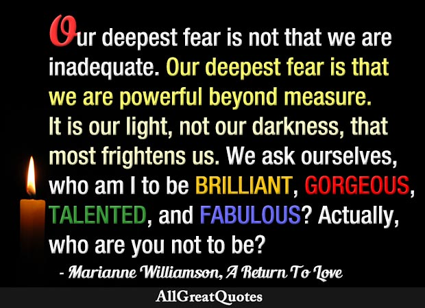Our Deepest Fear Is Not That We Are Inadequate Our Deepest Fear Is Awesome A Return To Love Quotes
