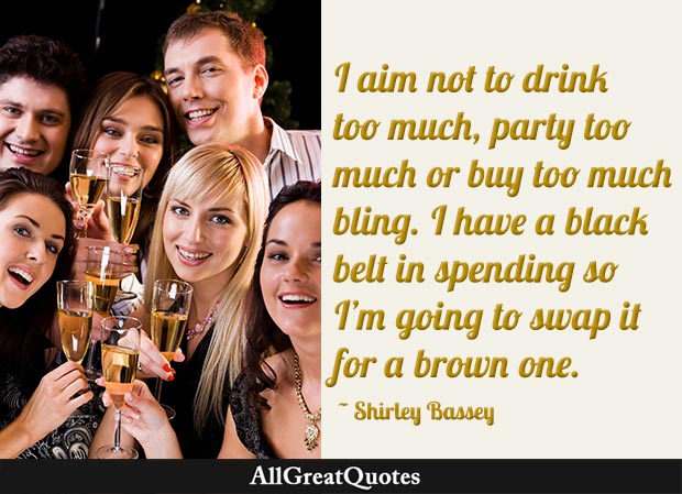 I Aim Not To Drink Too Much Party Too Much Or Buy Too Much Bling I