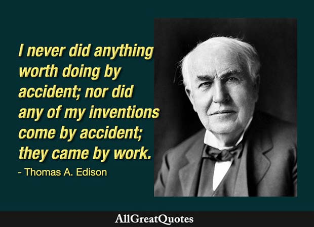 never did anything worth doing by accident edison