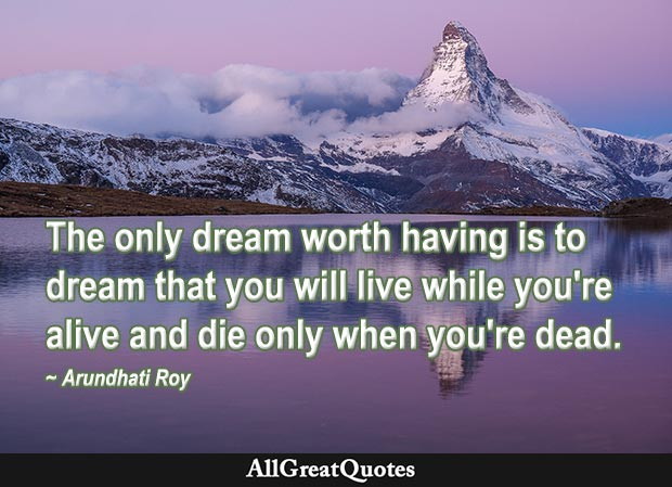 The only dream worth having quote by Arundhati Roy