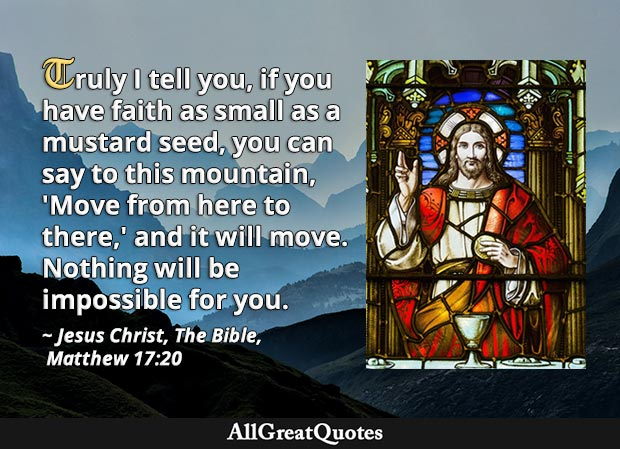 you can say to this mountain, 'Move from here to there,' and it will move - bible quote