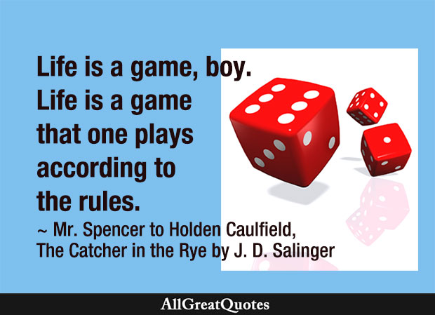 Life is a game that one plays according to the rules - J. D. Salinger quote