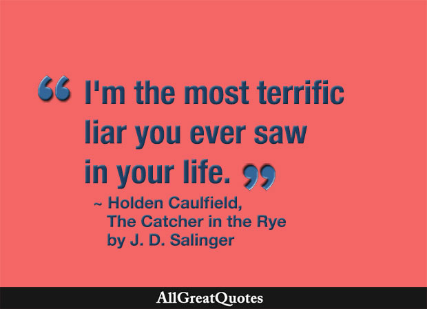 I'm the most terrific liar you ever saw in your life - J. D. Salinger quote