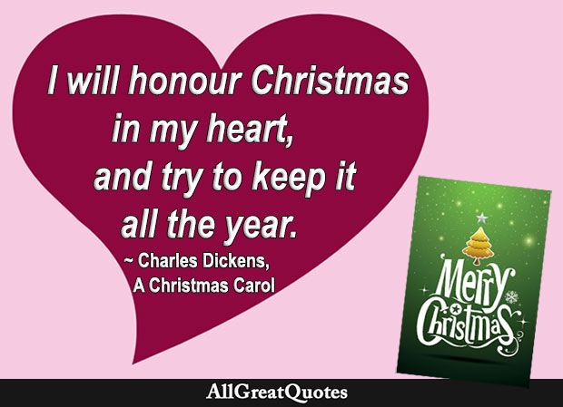 I will honour Christmas in my heart, and try to keep it all the year - Charles Dickens quote
