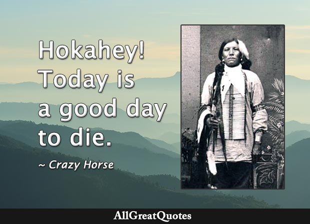 Hokahey! Today is a good day to die - Crazy Horse