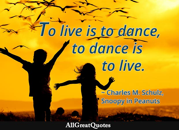 Charles M. Schulz live and dance quote