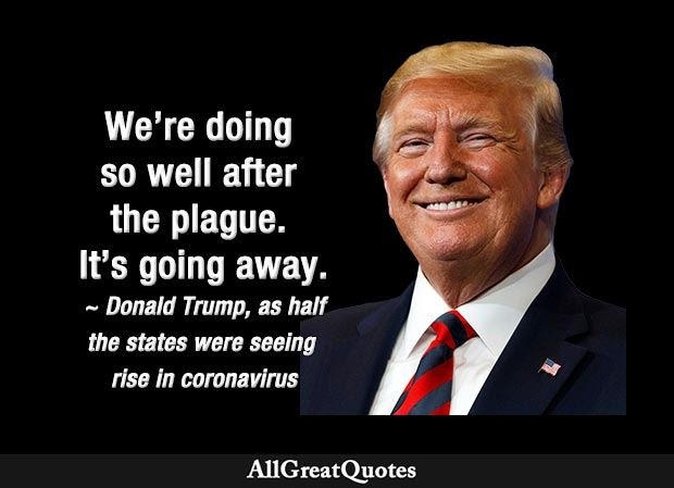 We're doing so well after the plague. It's going away - Donald Trump