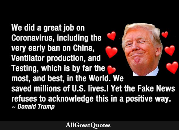 We did a great job on Coronavirus, including the very early ban on China, Ventilator production, and Testing - Donald Trump