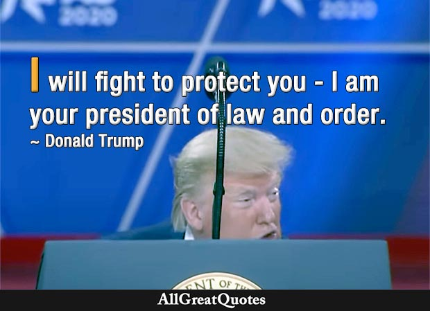 I will fight to protect you. I am your President of law and order - Donald Trump