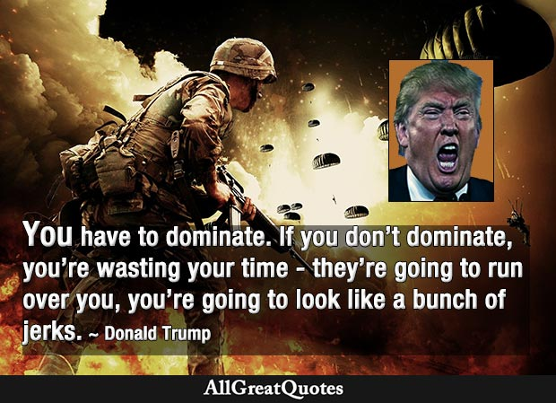 You have to dominate quote Donald Trump