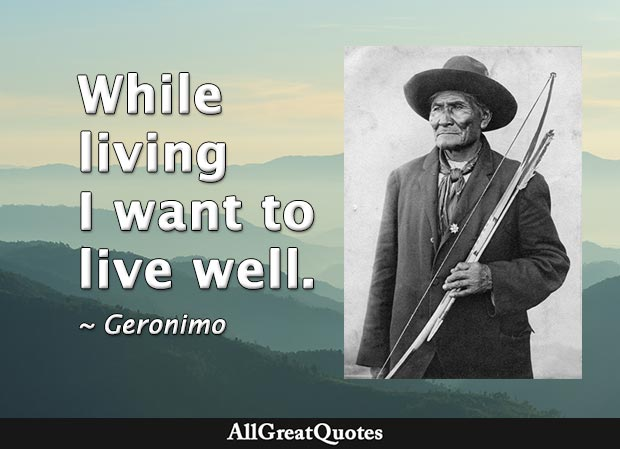 While living I want to live well - Geronimo