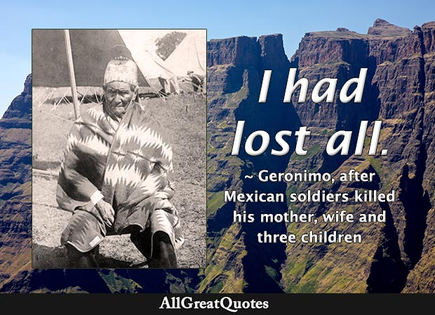 I had lost all - Geronimo
