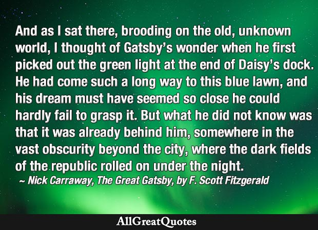 I thought of Gatsby's wonder when he first picked out the green light at the end of Daisy's dock - Great Gatsby quote