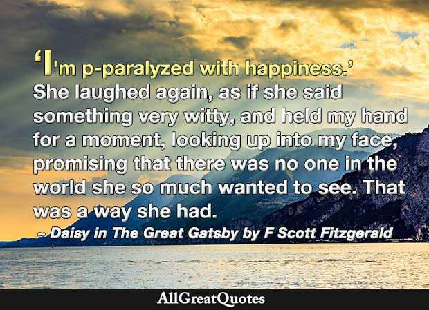 I'm p-paralyzed with happiness - Daisy quote in The Great Gatsby