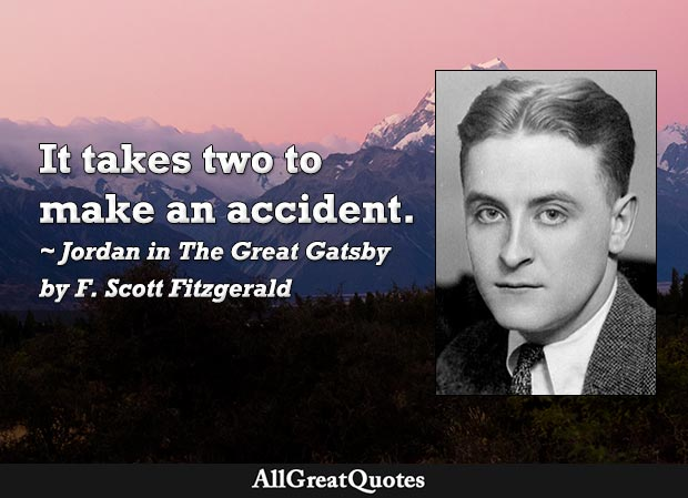 It takes two to make an accident - The Great Gatsby quote