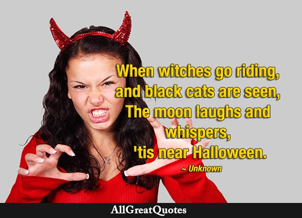 When witches go riding, And black cats are seen - halloween quote