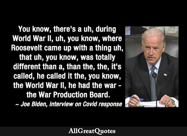 there's a uh, during World War II, uh, you know, where Roosevelt came up with a thing uh, that uh, you know, was totally different ' Rambling Joe Biden on Covid response