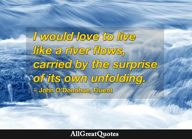 I would love to live like a river flows - John O'Donohue quote