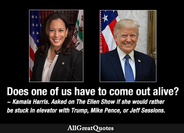 Does one of us have to come out alive - Kamala Harris quote