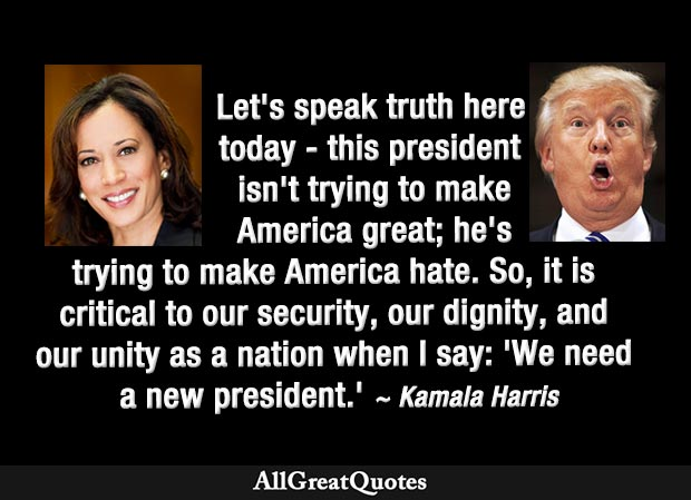This president isn't trying to make America great; he's trying to make America hate - Kamala Harris quote