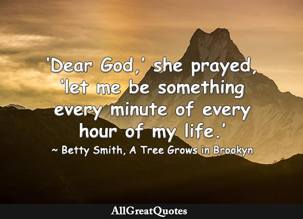 let me be something every minute of every hour of my life quote by Betty Smith