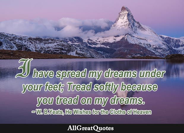 I have spread my dreams under your feet quote Yeats