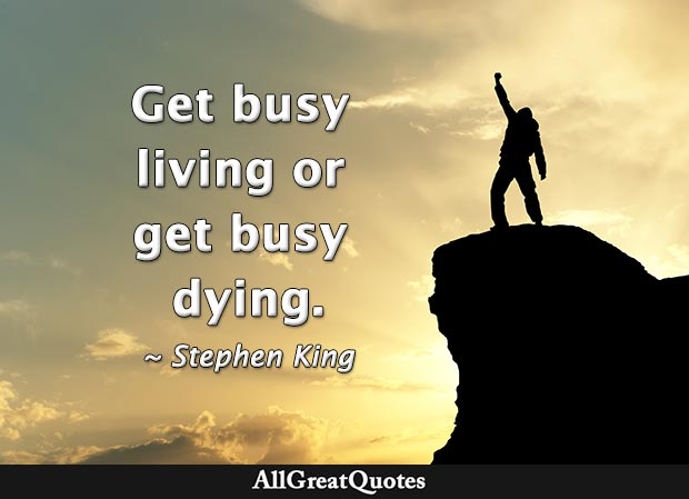 get busy living or get busy dying quote Stephen King