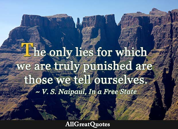 The only lies for which we are truly punished are those we tell ourselves - V S Naipaul quote