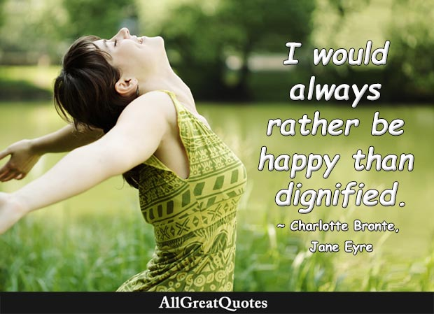 I would always rather be happy than dignified - Charlotte Bronte quote