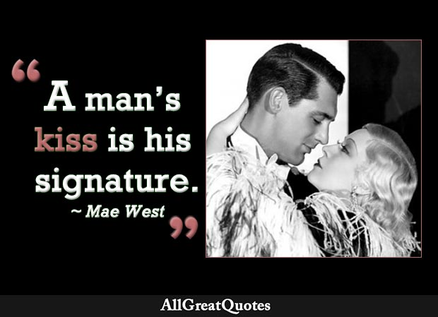A man's kiss is his signature - Mae West
