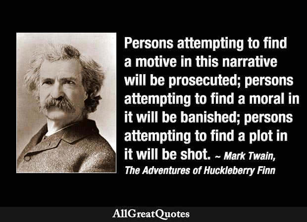 Persons attempting to find a motive in this narrative will be prosecuted - Mark Twain Huck Finn quote