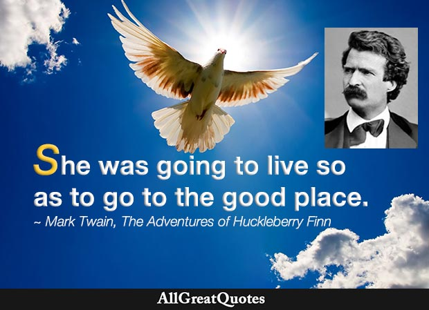 She was going to live so as to go to the good place - Mark Twain quote in Huck Finn