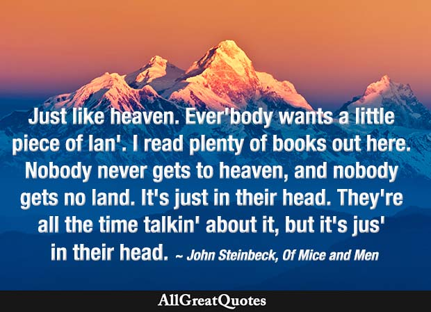 Nobody never gets to heaven, and nobody gets no land - John Steinbeck quote
