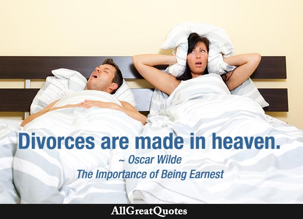 Divorces are made in Heaven. - Oscar Wilde