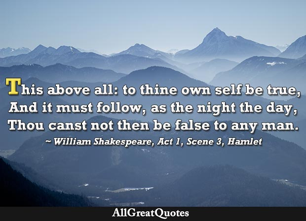 his above all: to thine own self be true - Shakespeare Hamlet quote