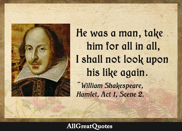 I shall not look upon his like again - William Shakespeare quote from Hamlet